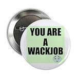 YOU ARE A WACKJOB Button