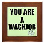 YOU ARE A WACKJOB Framed Tile