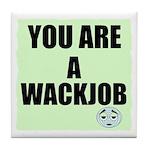 YOU ARE A WACKJOB Tile Coaster