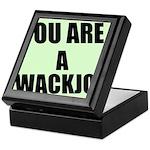 YOU ARE A WACKJOB Keepsake Box