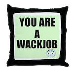 YOU ARE A WACKJOB Throw Pillow