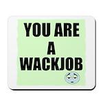 YOU ARE A WACKJOB Mousepad