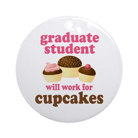 Funny Graduate Student Ornament (Round)