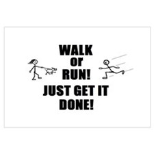 WALK OR RUN JUST GET IT DONE!