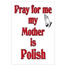 Pray for me my Mother is Polish