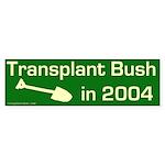 Transplant Bush 2004 Bumper Sticker