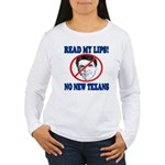 Read My Lips: No New Texans! Women's Long Sleeve T