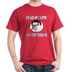 Read My Lips: No New Texans! Dark T-Shirt