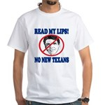 Read My Lips: No New Texans! White T-Shirt