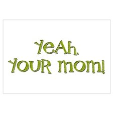 Yeah, your mom!