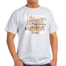 Your Opinion Means Nothing To Ash Grey T-Shirt