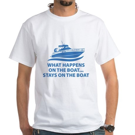 What Happens On The Boat White T-Shirt
