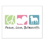 Peace, Love, Bullmastiffs Small Poster