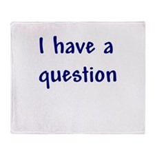 I Have a Question Throw Blanket