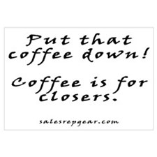Coffee is for closers - Sales Print