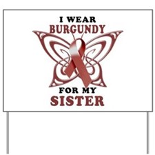 I Wear Burgundy for my Sister Yard Sign