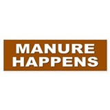 manure happens... Bumper Bumper Sticker