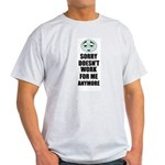 SORRY DOESN'T WORK FOR ME ANYMORE Ash Grey T-Shirt