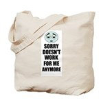 SORRY DOESN'T WORK FOR ME ANYMORE Tote Bag