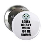 SORRY DOESN'T WORK FOR ME ANYMORE Button