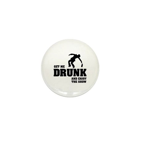 Get me drunk and enjoy the show Mini Button