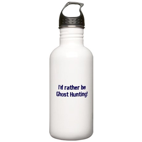 I'd Rather Be Ghost Hunting! Stainless Water Bottl