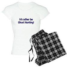 I'd Rather Be Ghost Hunting! pajamas