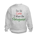 So Cute Must Be Portuguese Sweatshirt