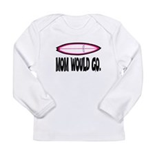 MOM WOULD GO. Long Sleeve Infant T-Shirt