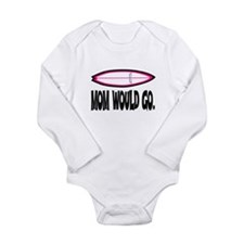 MOM WOULD GO. Long Sleeve Infant Bodysuit