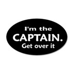 I'M THE CAPTAIN. GET OVER IT 38.5 x 24.5 Oval Wall