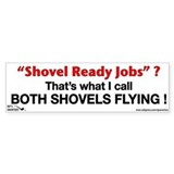 Shovel Ready Jobs? That's wha Bumper Sticker