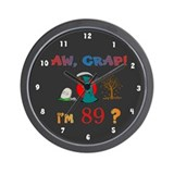 AW, CRAP! I'M 89! Gift Wall Clock