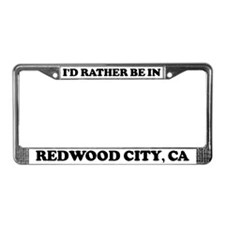 Rather be in Redwood City License Plate Frame