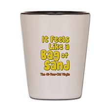 It Feels Like A Bag of Sand Shot Glass