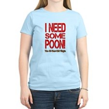 I Need Some Poon! T-Shirt