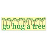 Go Hug a Tree Bumper Bumper Sticker