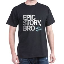 Epic Story Bro T-Shirt
