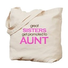 Great Sisters Get Promoted to Aunt Tote Bag