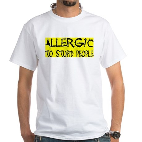 ALLERGIC TO STUPID PEOPLE White T-Shirt