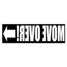 Move Over! FRONT Bumper Sticker