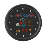 AW, CRAP! I'M 84! Gift Large Wall Clock