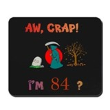 AW, CRAP! I'M 84! Gift Mousepad