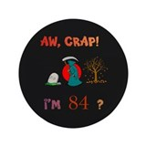 "AW, CRAP! I'M 84! Gift 3.5"" Button"