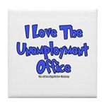 Love Unemployment Office Tile Coaster