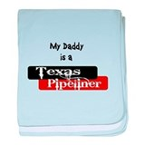 My Daddy is a Texas Pipeliner baby blanket