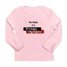 My Daddy is a Texas Pipeliner Long Sleeve Infant T