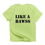 Like A Bawss Infant T-Shirt