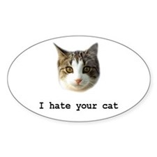 I hate your cat Oval Decal