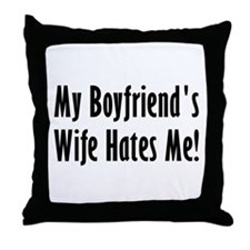 My Boyfriend's Wife Hates Me Throw Pillow